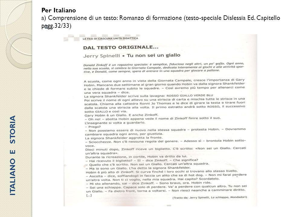  Per Italiano a) Comprensione di un testo: Romanzo di formazione (testo-speciale Dislessia Ed. Capitello pagg.32/33) ITALIANO E STORIA