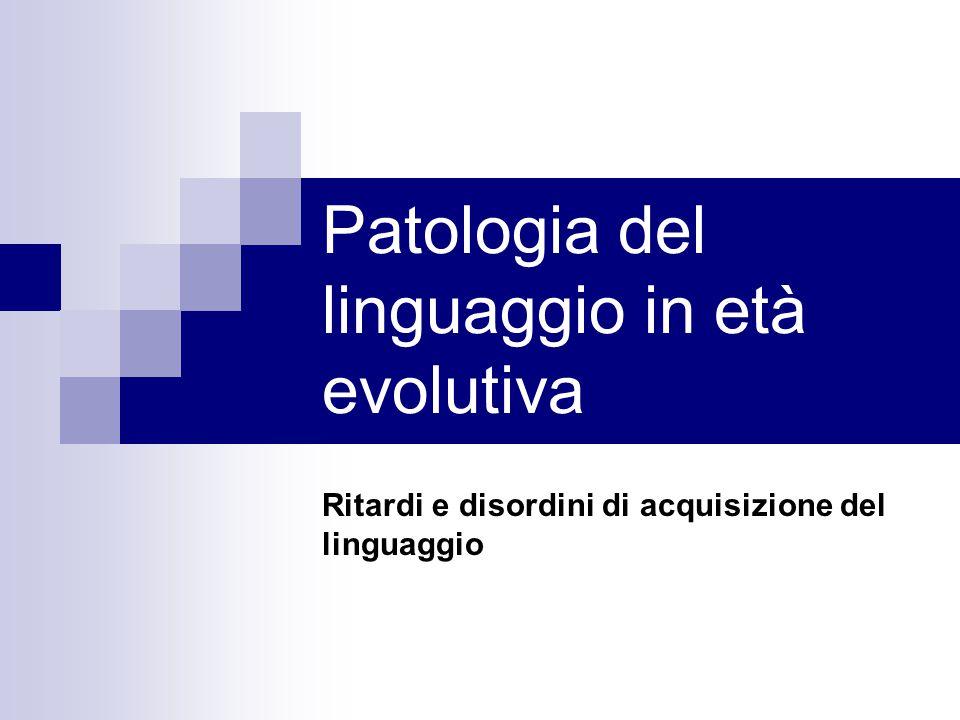 Patologia del linguaggio in età evolutiva Ritardi e disordini di acquisizione del linguaggio
