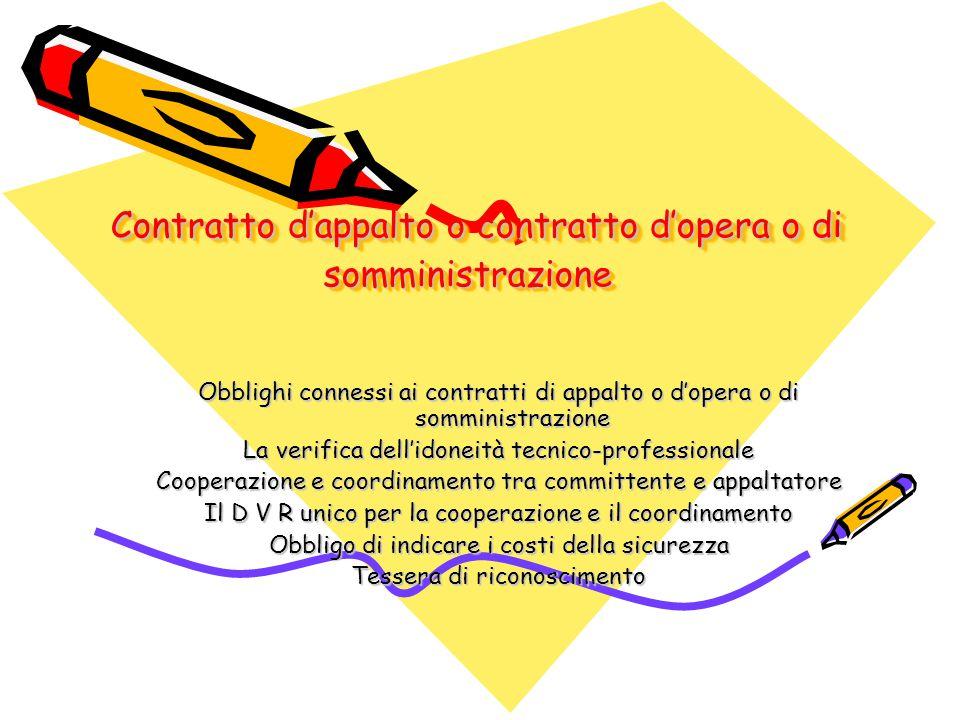 Contratto d'appalto o contratto d'opera o di somministrazione Contratto d'appalto o contratto d'opera o di somministrazione Obblighi connessi ai contr