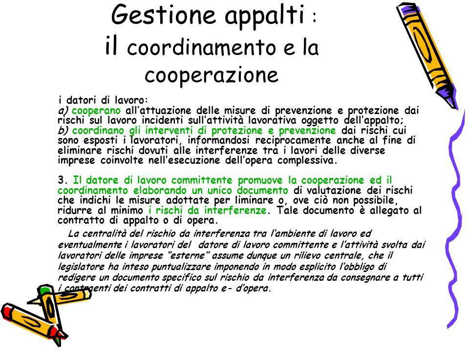Gestione appalti : il coordinamento e la cooperazione i datori di lavoro: a) cooperano all'attuazione delle misure di prevenzione e protezione dai ris