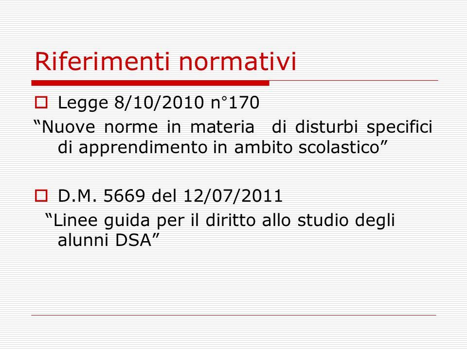 Riferimenti normativi  Legge 8/10/2010 n°170 Nuove norme in materia di disturbi specifici di apprendimento in ambito scolastico  D.M.