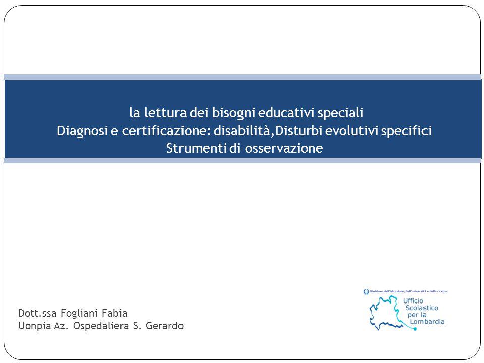 la lettura dei bisogni educativi speciali Diagnosi e certificazione: disabilità,Disturbi evolutivi specifici Strumenti di osservazione Dott.ssa Foglia