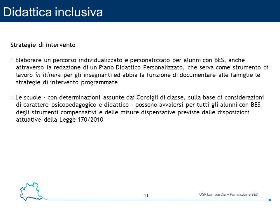 11 USR Lombardia – Formazione BES Didattica inclusiva Strategie di intervento  Elaborare un percorso individualizzato e personalizzato per alunni con