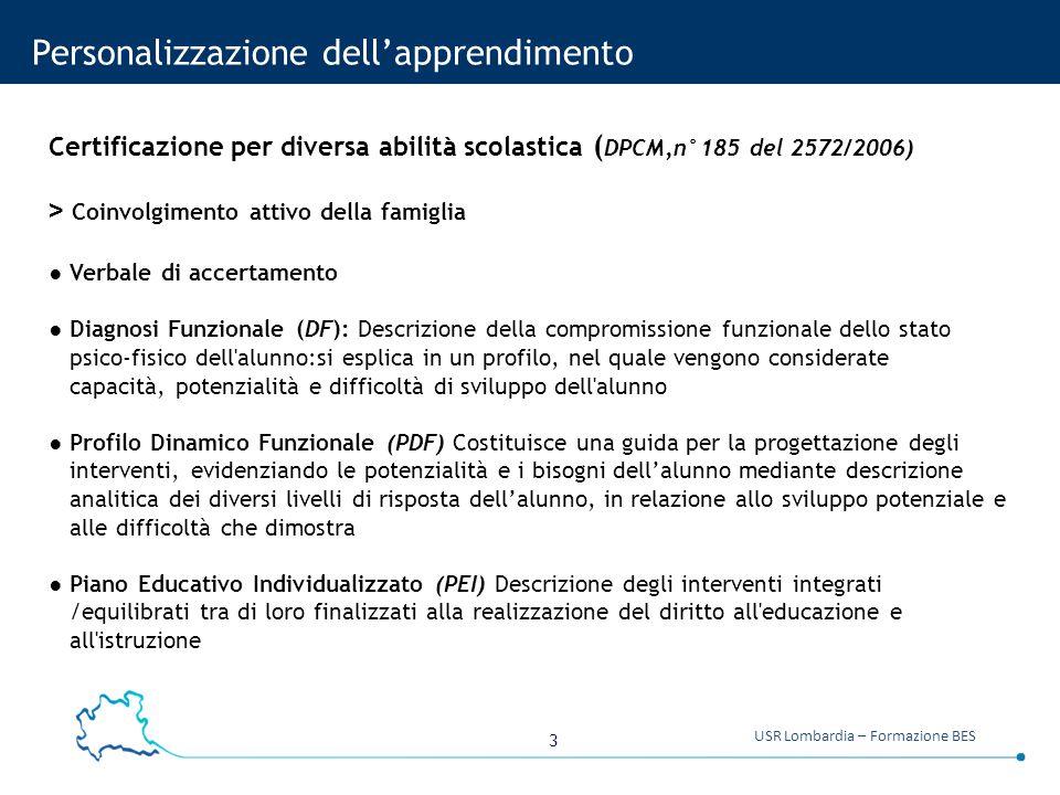 3 USR Lombardia – Formazione BES Personalizzazione dell'apprendimento Certificazione per diversa abilità scolastica ( DPCM,n°185 del 2572/2006) > Coin
