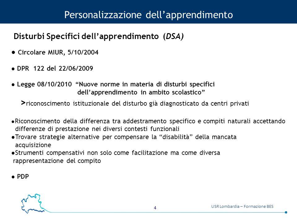 """4 USR Lombardia – Formazione BES Personalizzazione dell'apprendimento ● Circolare MIUR, 5/10/2004 ● DPR 122 del 22/06/2009 ● Legge 08/10/2010 """"Nuove n"""
