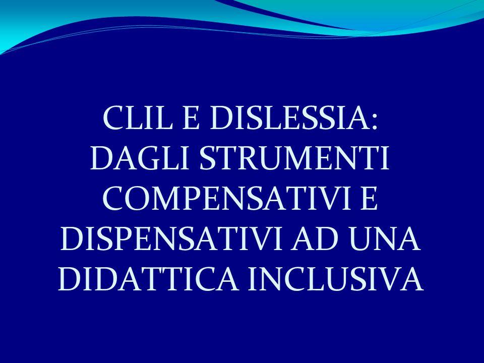 CLIL E DISLESSIA: DAGLI STRUMENTI COMPENSATIVI E DISPENSATIVI AD UNA DIDATTICA INCLUSIVA