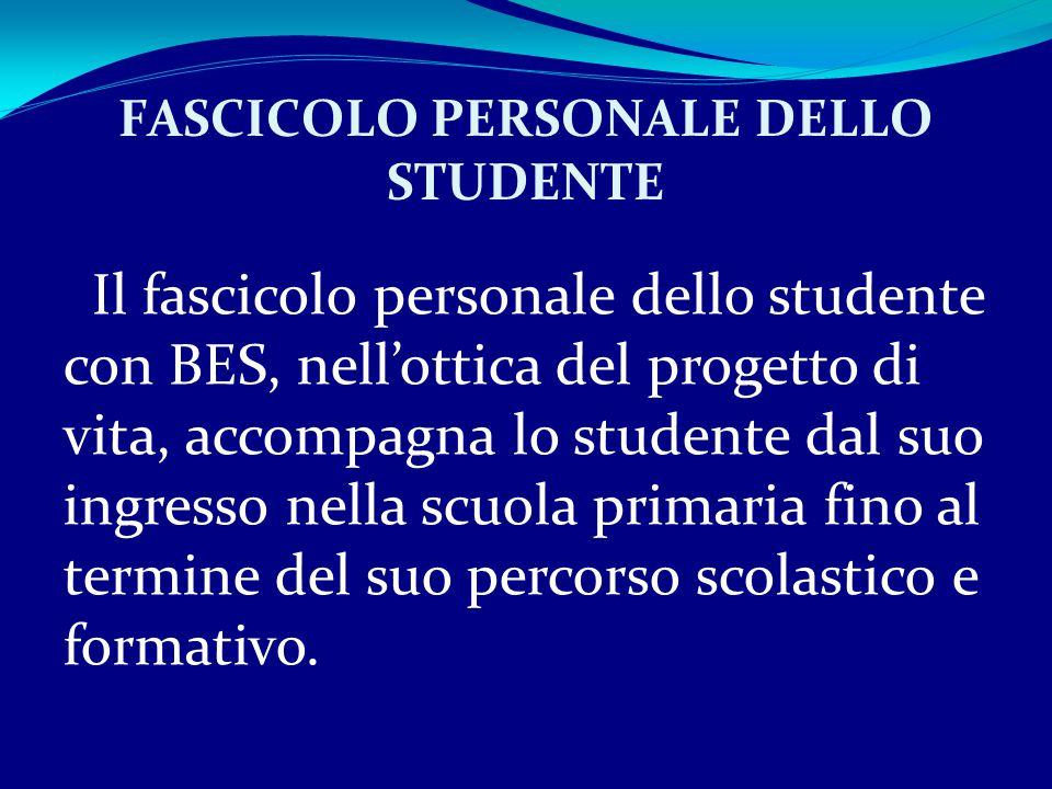 Il fascicolo personale dello studente con BES, nell'ottica del progetto di vita, accompagna lo studente dal suo ingresso nella scuola primaria fino al termine del suo percorso scolastico e formativo.
