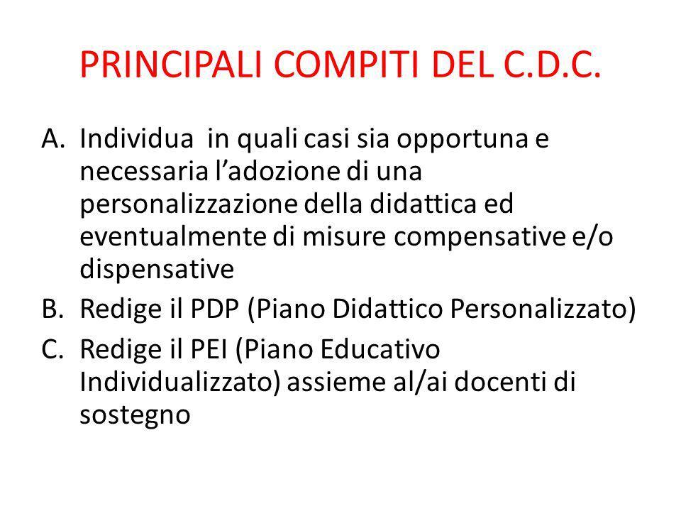 PRINCIPALI COMPITI DEL C.D.C. A.Individua in quali casi sia opportuna e necessaria l'adozione di una personalizzazione della didattica ed eventualment