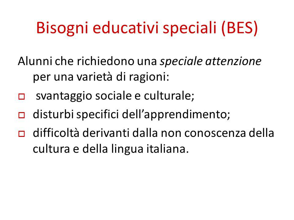 Bisogni educativi speciali (BES) Alunni che richiedono una speciale attenzione per una varietà di ragioni:  svantaggio sociale e culturale;  disturbi specifici dell'apprendimento;  difficoltà derivanti dalla non conoscenza della cultura e della lingua italiana.