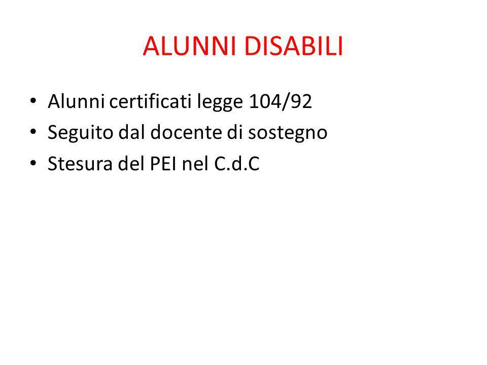 ALUNNI DISABILI Alunni certificati legge 104/92 Seguito dal docente di sostegno Stesura del PEI nel C.d.C