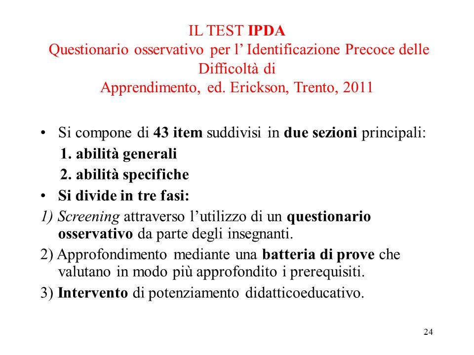 IL TEST IPDA Questionario osservativo per l' Identificazione Precoce delle Difficoltà di Apprendimento, ed. Erickson, Trento, 2011 Si compone di 43 it