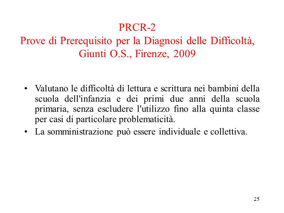 PRCR-2 Prove di Prerequisito per la Diagnosi delle Difficoltà, Giunti O.S., Firenze, 2009 Valutano le difficoltà di lettura e scrittura nei bambini de