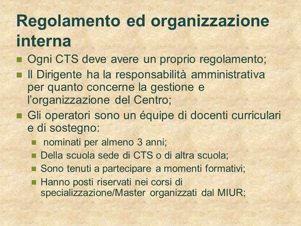Regolamento ed organizzazione interna Ogni CTS deve avere un proprio regolamento; Il Dirigente ha la responsabilità amministrativa per quanto concerne