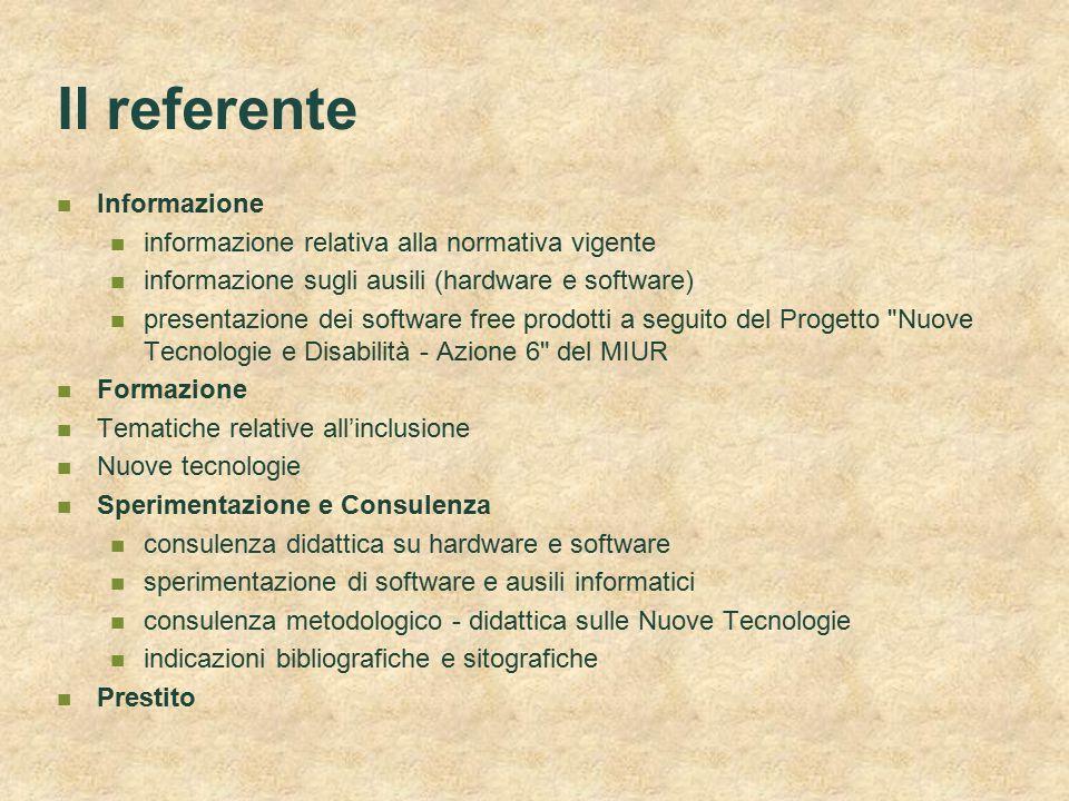 Il referente Informazione informazione relativa alla normativa vigente informazione sugli ausili (hardware e software) presentazione dei software free