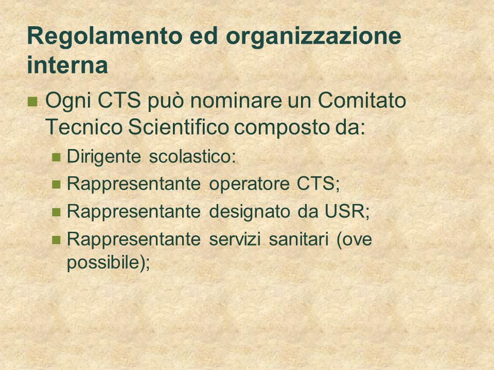 Regolamento ed organizzazione interna Ogni CTS può nominare un Comitato Tecnico Scientifico composto da: Dirigente scolastico: Rappresentante operator