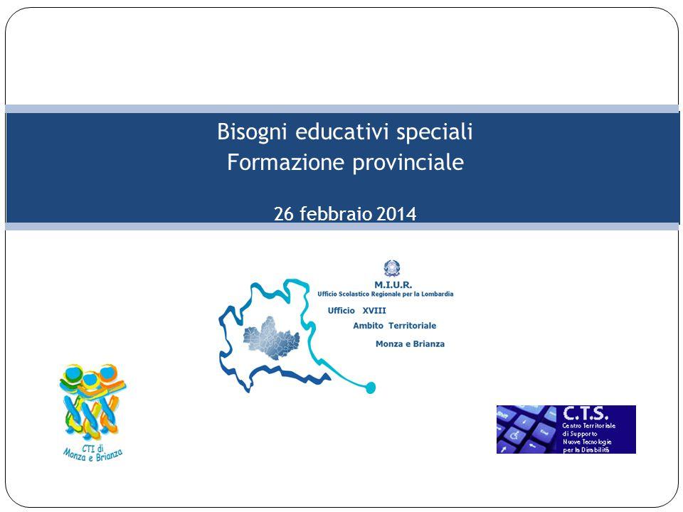 Bisogni educativi speciali Formazione provinciale 26 febbraio 2014 CTI MONZA EST