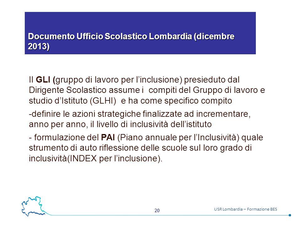 20 USR Lombardia – Formazione BES Documento Ufficio Scolastico Lombardia (dicembre 2013) Il GLI (gruppo di lavoro per l'inclusione) presieduto dal Dir