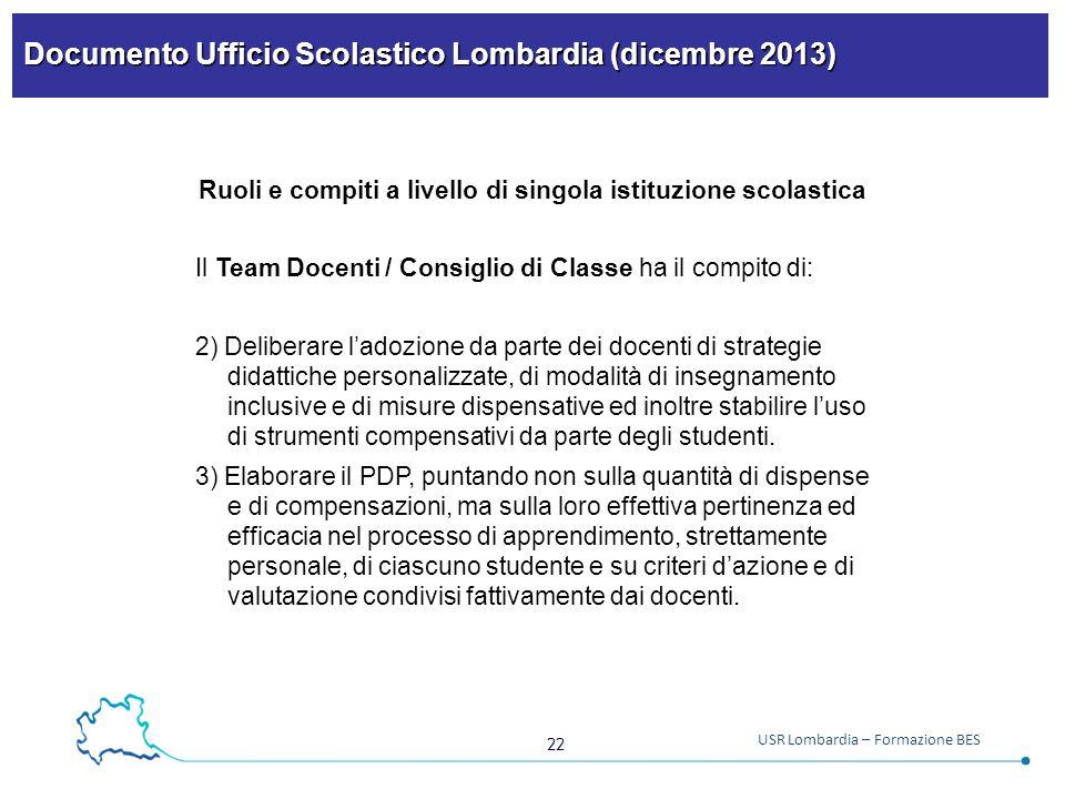 22 USR Lombardia – Formazione BES Documento Ufficio Scolastico Lombardia (dicembre 2013) Ruoli e compiti a livello di singola istituzione scolastica I