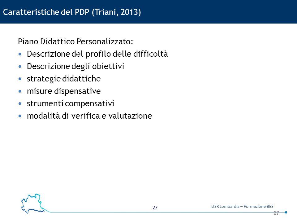 27 USR Lombardia – Formazione BES Piano Didattico Personalizzato: Descrizione del profilo delle difficoltà Descrizione degli obiettivi strategie didat