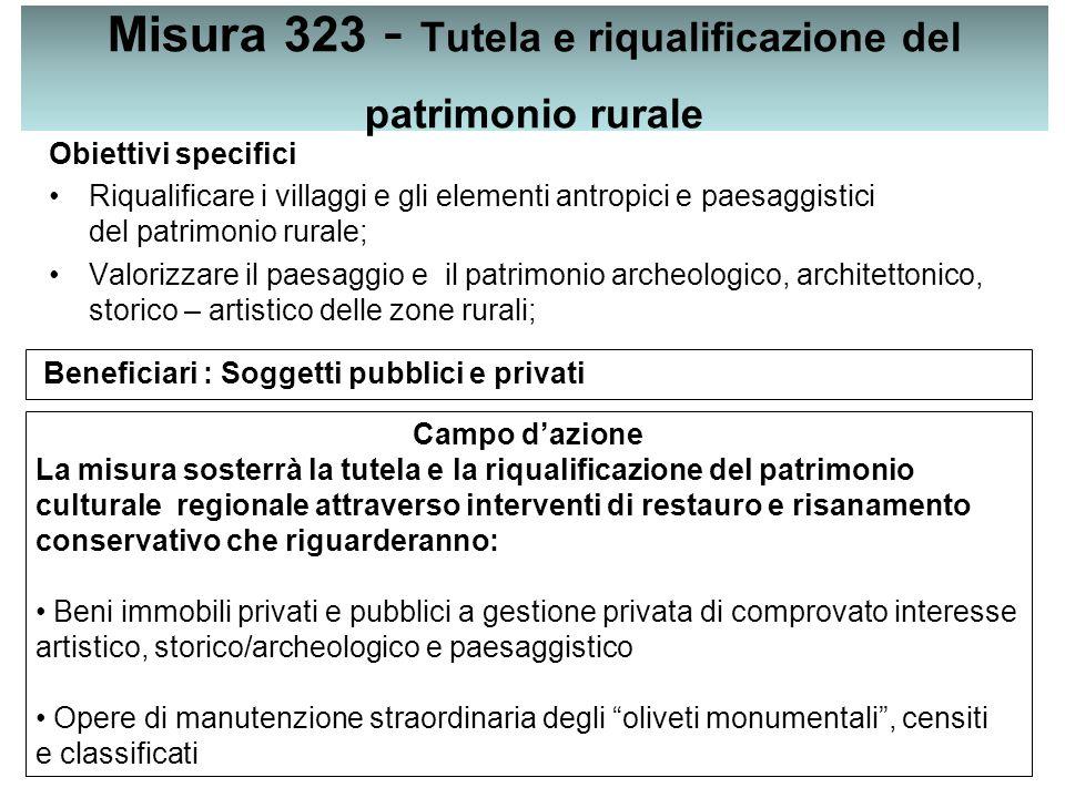 Misura 323 - Tutela e riqualificazione del patrimonio rurale Obiettivi specifici Riqualificare i villaggi e gli elementi antropici e paesaggistici del