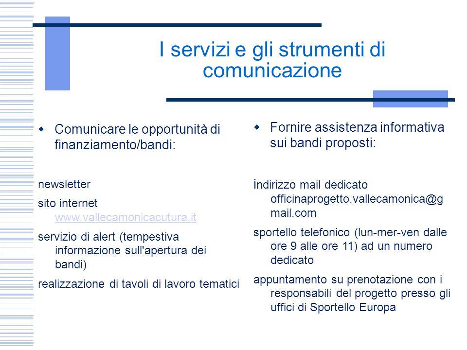 I servizi e gli strumenti di comunicazione  Comunicare le opportunità di finanziamento/bandi: newsletter sito internet www.vallecamonicacutura.it www