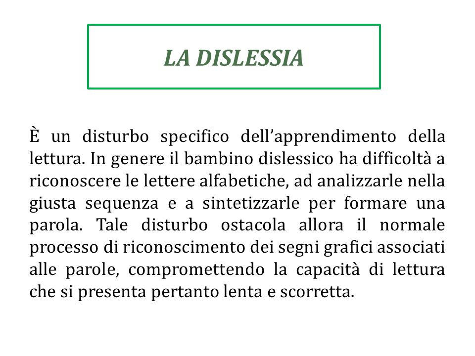 LA DISLESSIA È un disturbo specifico dell'apprendimento della lettura.