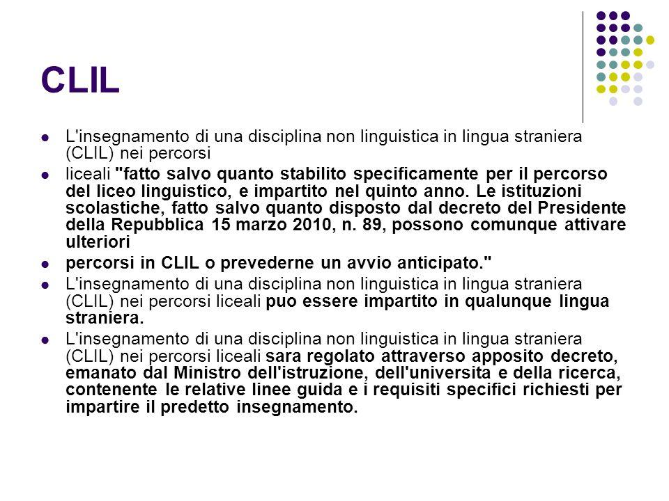 CLIL L insegnamento di una disciplina non linguistica in lingua straniera (CLIL) nei percorsi liceali fatto salvo quanto stabilito specificamente per il percorso del liceo linguistico, e impartito nel quinto anno.