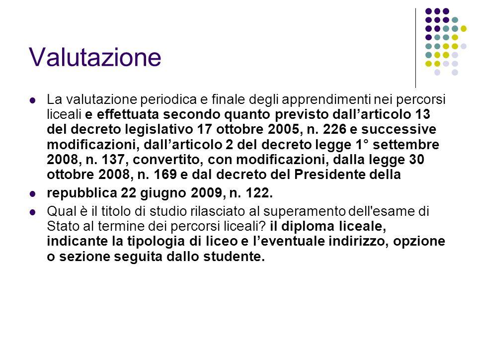 Valutazione La valutazione periodica e finale degli apprendimenti nei percorsi liceali e effettuata secondo quanto previsto dall'articolo 13 del decreto legislativo 17 ottobre 2005, n.