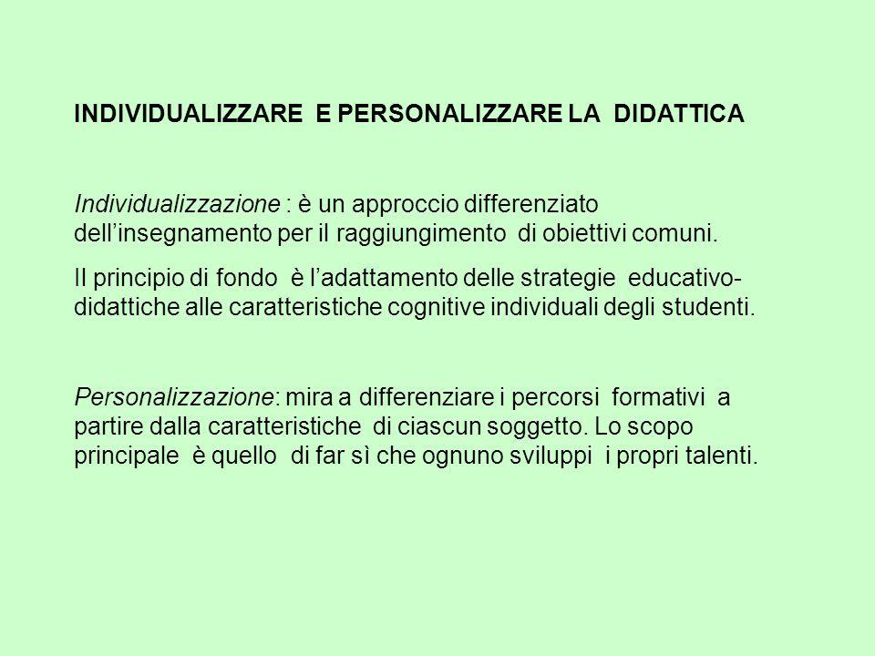 INDIVIDUALIZZARE E PERSONALIZZARE LA DIDATTICA Individualizzazione : è un approccio differenziato dell'insegnamento per il raggiungimento di obiettivi comuni.