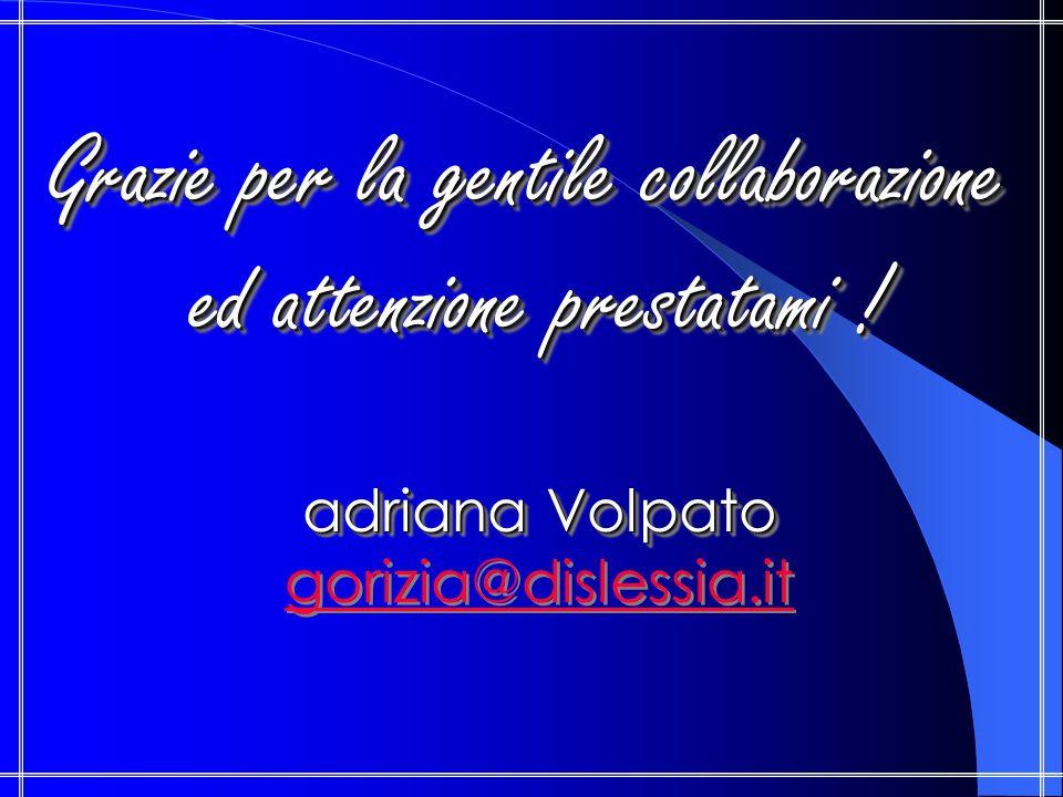 Grazie per la gentile collaborazione ed attenzione prestatami ! adriana Volpato gorizia@dislessia.itGrazie per la gentile collaborazione ed attenzione