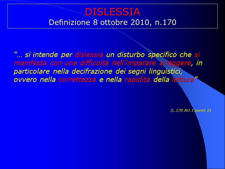 """DISLESSIA Definizione 8 ottobre 2010, n.170 """"… si intende per dislessia un disturbo specifico che si manifesta con una difficoltà nell'imparare a legg"""