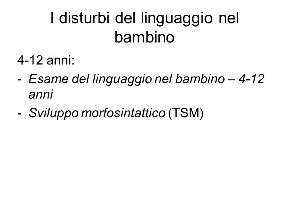 I disturbi del linguaggio nel bambino 4-12 anni: -Esame del linguaggio nel bambino – 4-12 anni -Sviluppo morfosintattico (TSM)