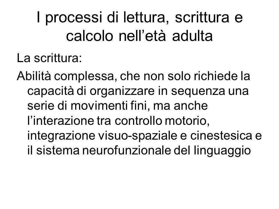 I processi di lettura, scrittura e calcolo nell'età adulta La scrittura: Abilità complessa, che non solo richiede la capacità di organizzare in sequen