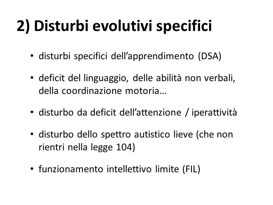 2) Disturbi evolutivi specifici disturbi specifici dell'apprendimento (DSA) deficit del linguaggio, delle abilità non verbali, della coordinazione mot
