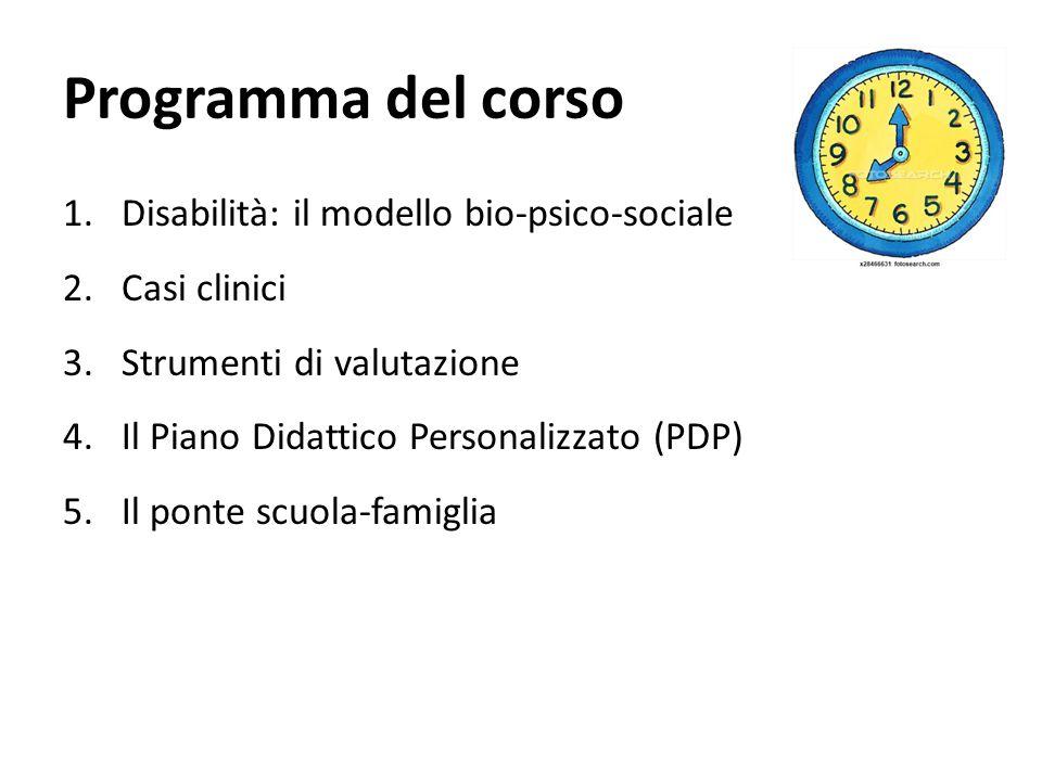 Programma del corso 1.Disabilità: il modello bio-psico-sociale 2.Casi clinici 3.Strumenti di valutazione 4.Il Piano Didattico Personalizzato (PDP) 5.I