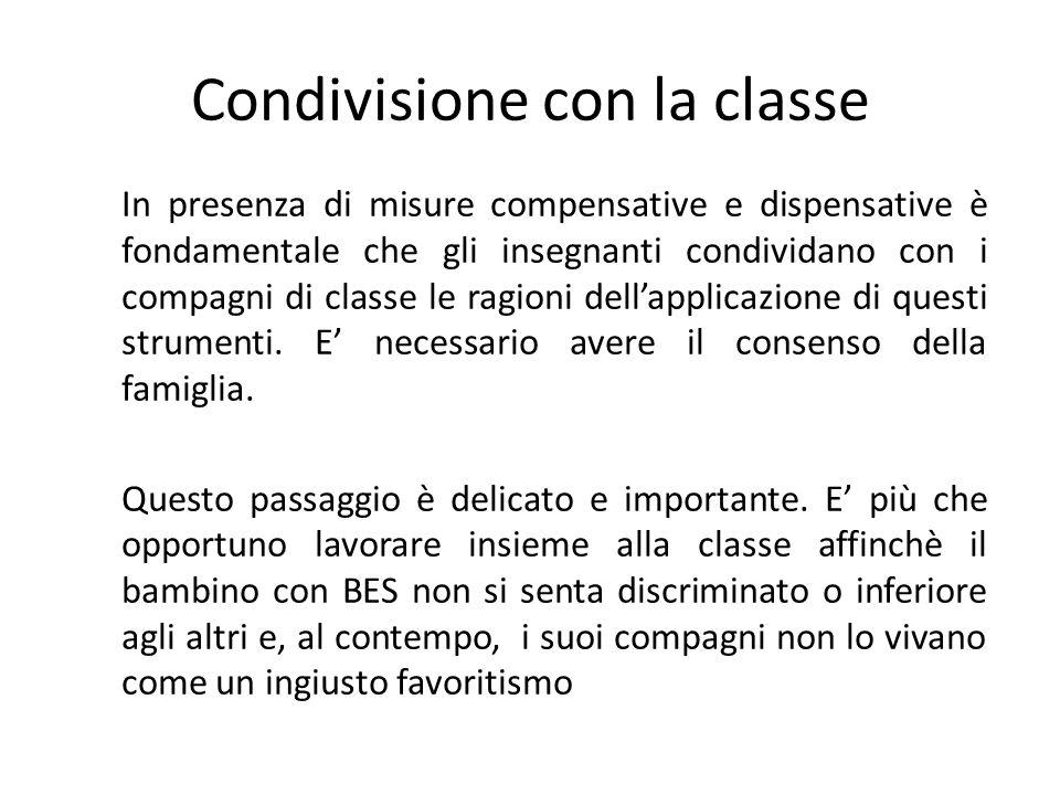 Condivisione con la classe In presenza di misure compensative e dispensative è fondamentale che gli insegnanti condividano con i compagni di classe le