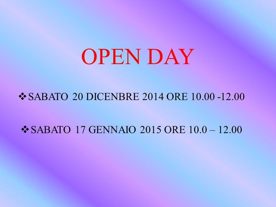 OPEN DAY  SABATO 20 DICENBRE 2014 ORE 10.00 -12.00  SABATO 17 GENNAIO 2015 ORE 10.0 – 12.00
