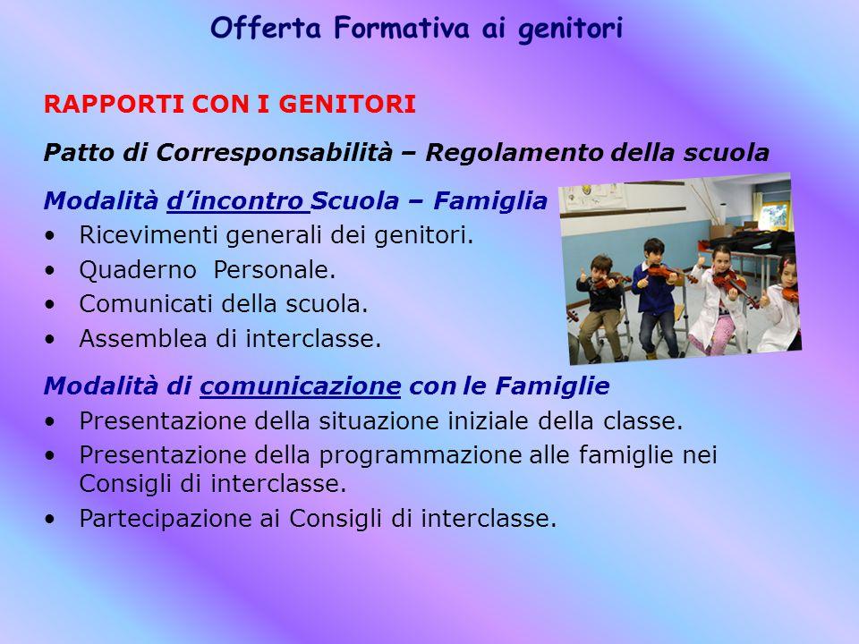 RAPPORTI CON I GENITORI Patto di Corresponsabilità – Regolamento della scuola Modalità d'incontro Scuola – Famiglia Ricevimenti generali dei genitori.