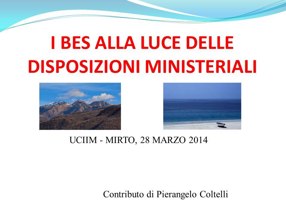 I BES ALLA LUCE DELLE DISPOSIZIONI MINISTERIALI UCIIM - MIRTO, 28 MARZO 2014 Contributo di Pierangelo Coltelli
