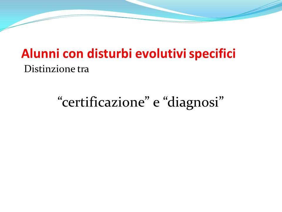 """Alunni con disturbi evolutivi specifici Distinzione tra """"certificazione"""" e """"diagnosi"""""""