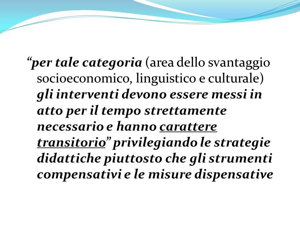 """""""per tale categoria (area dello svantaggio socioeconomico, linguistico e culturale) gli interventi devono essere messi in atto per il tempo strettamen"""