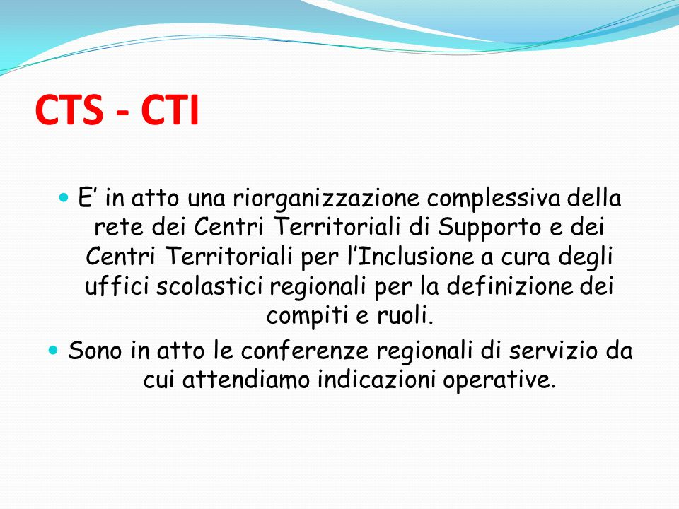 CTS - CTI E' in atto una riorganizzazione complessiva della rete dei Centri Territoriali di Supporto e dei Centri Territoriali per l'Inclusione a cura