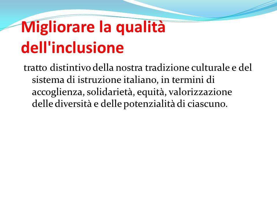 Migliorare la qualità dell'inclusione tratto distintivo della nostra tradizione culturale e del sistema di istruzione italiano, in termini di accoglie