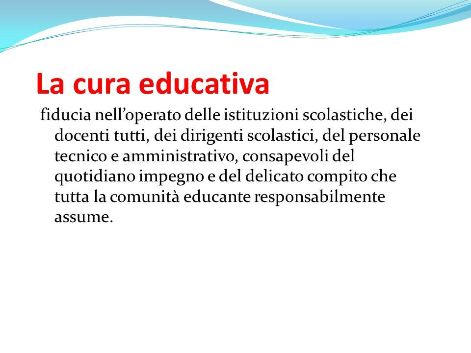 La cura educativa fiducia nell'operato delle istituzioni scolastiche, dei docenti tutti, dei dirigenti scolastici, del personale tecnico e amministrat
