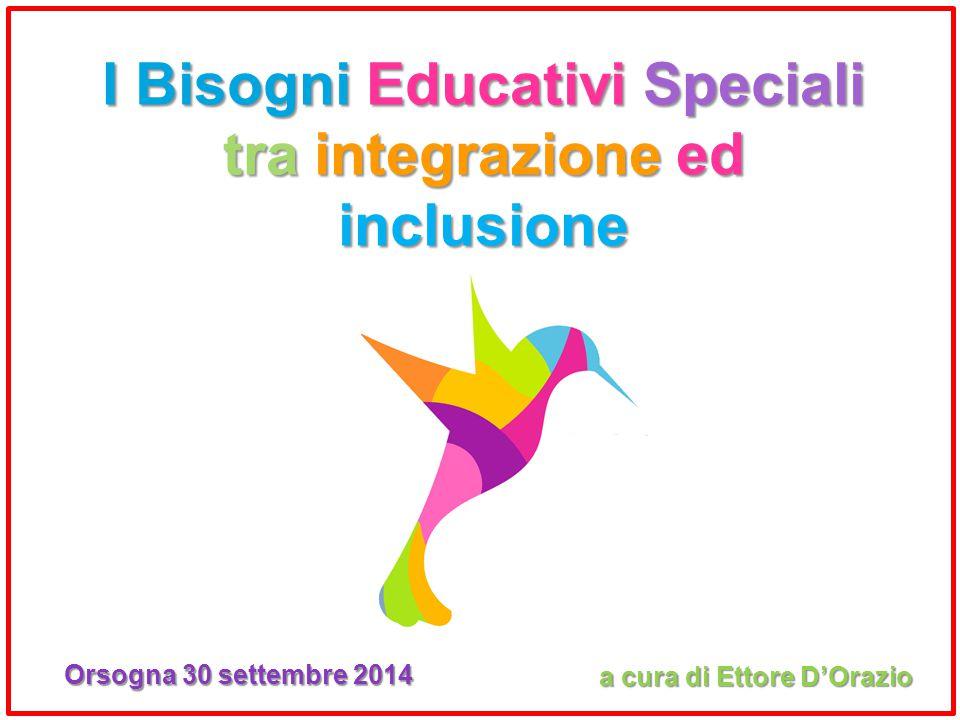 I Bisogni Educativi Speciali tra integrazione ed inclusione a cura di Ettore D'Orazio Orsogna 30 settembre 2014