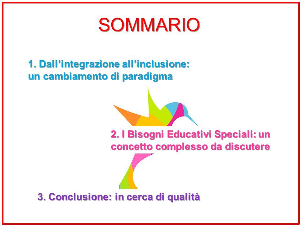 SOMMARIO 1. Dall'integrazione all'inclusione: un cambiamento di paradigma 2. I Bisogni Educativi Speciali: un concetto complesso da discutere 3. Concl