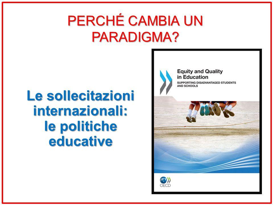 Le sollecitazioni internazionali: le politiche educative PERCHÉ CAMBIA UN PARADIGMA?
