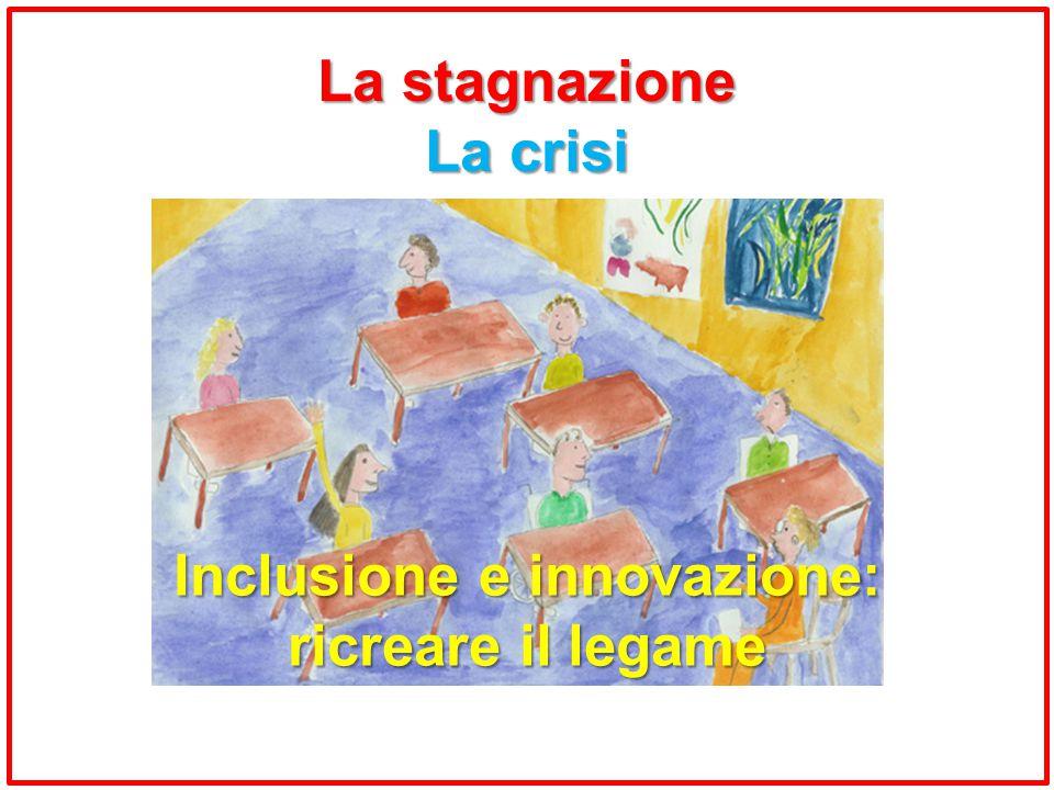 La stagnazione La crisi Inclusione e innovazione: ricreare il legame