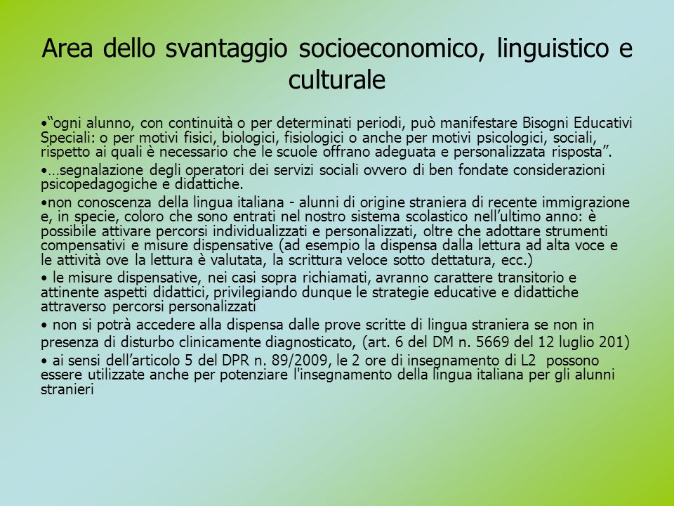 """Area dello svantaggio socioeconomico, linguistico e culturale """"ogni alunno, con continuità o per determinati periodi, può manifestare Bisogni Educativ"""