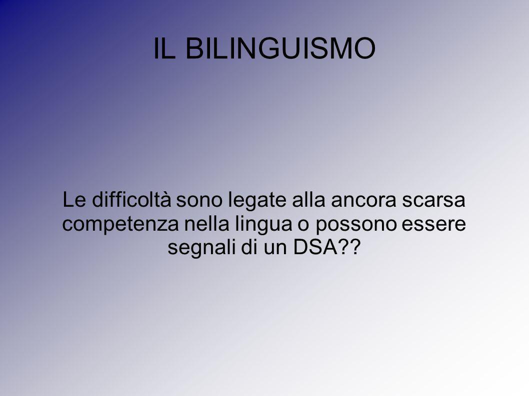IL BILINGUISMO Le difficoltà sono legate alla ancora scarsa competenza nella lingua o possono essere segnali di un DSA??